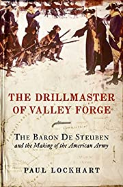 The Drillmaster of Valley Forge: The Baron…