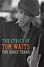 The Early Years: The Lyrics of Tom Waits…