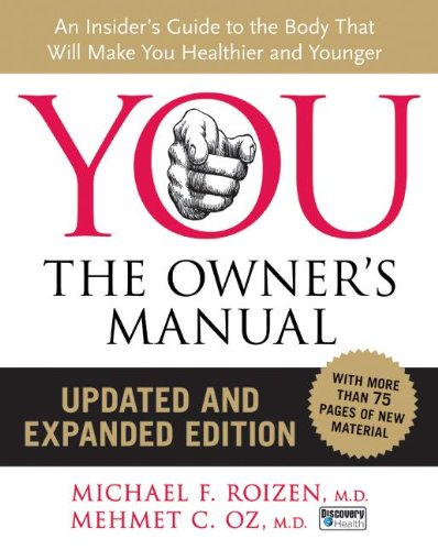 YOU: The Owner's Manual, Updated and Expanded Edition: An Insider's Guide to the Body that Will Make You Healthier and Younger, Mehmet C. Oz; Michael F. Roizen