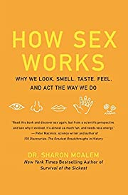 How sex works : why we look, smell, taste,…