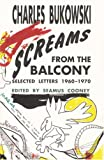 Screams from the balcony : selected letters, 1960-1970 / Charles Bukowski ; edited by Seamus Cooney