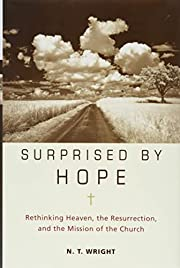 Surprised by Hope: Rethinking Heaven, the…