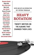 Heavy Rotation: Twenty Writers on the Albums…