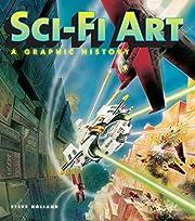Sci-Fi Art: A Graphic History – tekijä:…