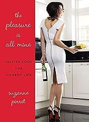 The Pleasure Is All Mine: Selfish Food for…