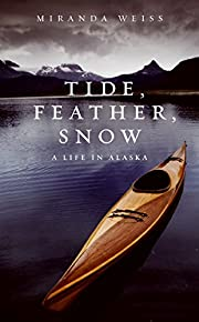 Tide, Feather, Snow: A Life in Alaska por…