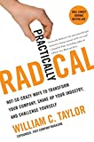 Practically radical : not-so-crazy ways to transform your company, shake up your industry, and challenge yourself / William C. Taylor