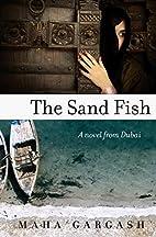 The Sand Fish: A Novel from Dubai by Maha…