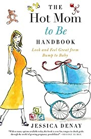The Hot Mom to Be Handbook: Look and Feel…