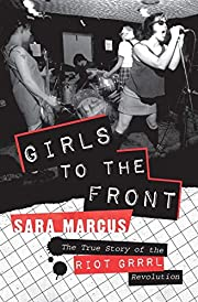 Girls to the Front: The True Story of the…