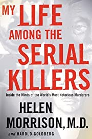 My life among the serial killers Inside the…