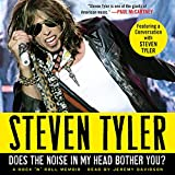 Does the noise in my head bother you? Steven Tyler, with David Dalton
