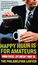 Happy Hour Is for Amateurs: Work Sucks. Life…