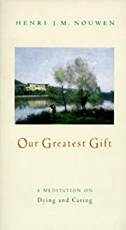 Our Greatest Gift: A Meditation on Dying and…