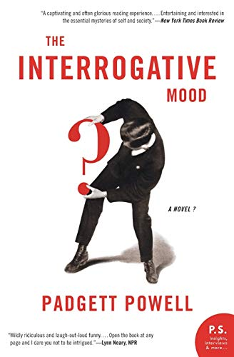 The Interrogative Mood: A Novel? (P.S.), Powell, Padgett