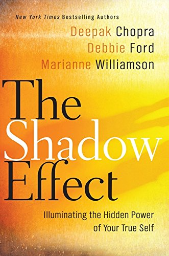 The Shadow Effect: Illuminating the Hidden Power of Your True Self, Chopra, Deepak; Williamson, Marianne; Ford, Debbie