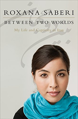 Between Two Worlds: My Life and Captivity in Iran, Saberi, Roxana