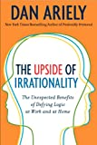 The upside of irrationality : the unexpected benefits of defying logic at work and at home / Dan Ariely