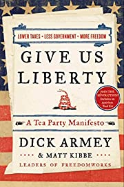 Give Us Liberty: A Tea Party Manifesto de…