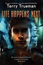Life Happens Next by Terry Trueman