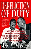Dereliction of duty : Lyndon Johnson, Robert McNamara, the Joint Chiefs of Staff, and the lies that led to Vietnam / H.R. McMaster
