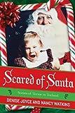 Scared of Santa : scenes of terror in toyland / Denise Joyce and Nancy Watkins