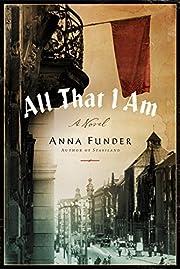All That I Am: A Novel de Anna Funder
