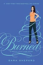 Burned (Pretty Little Liars, Book 12) by…
