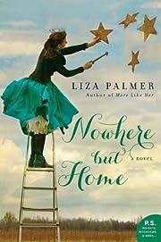 Nowhere but Home: A Novel de Liza Palmer