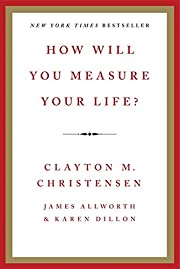 How Will You Measure Your Life? by Clayton…