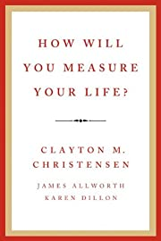 How Will You Measure Your Life? de Clayton…