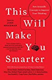 This will make you smarter : new scientific concepts to improve your thinking / edited by John Brockman, foreword by David Brooks
