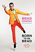 Born to Be Brad: My Life and Style, So Far…