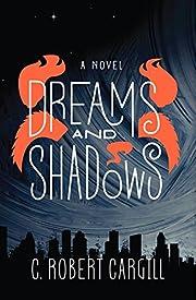 Dreams and Shadows: A Novel av C. Robert…