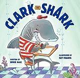 Clark the Shark de Bruce Hale