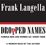 Dropped names : famous men and women as I knew them : a memoir / Frank Langella