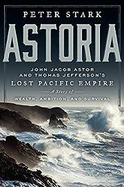 Astoria: John Jacob Astor and Thomas…