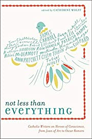 Not Less Than Everything: Catholic Writers…