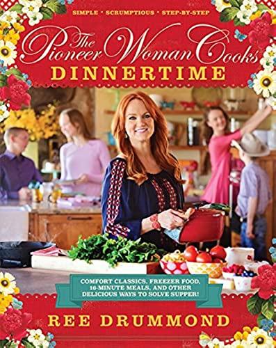 Pioneer Woman Cooks: Dinnertime - Ree Drummond