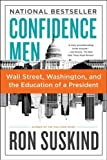 Confidence men : Wall Street, Washington, and the education of a president / Ron Suskind