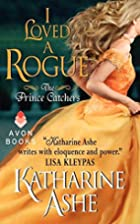 I Loved a Rogue by Katharine Ashe