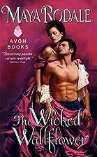 The wicked wallflower by Maya Rodale