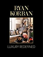 Ryan Korban: Luxury Redefined by Ryan Korban