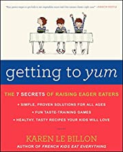 Getting to YUM: The 7 Secrets of Raising…