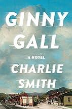 Ginny Gall: A Novel by Charlie Smith