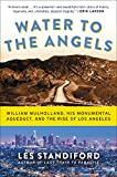 Water to the angels : William Mulholland, his monumental aqueduct, and the rise of Los Angeles / Les Standiford
