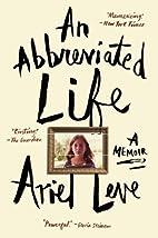 An Abbreviated Life: A Memoir by Ariel Leve