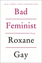 Bad Feminist: Essays by Roxane Gay