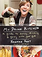 My Drunk Kitchen: A Guide to Eating,…