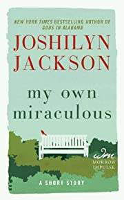 My Own Miraculous – tekijä: Joshilyn…